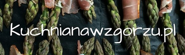 Kuchnia na wzgórzu blog kulinarny