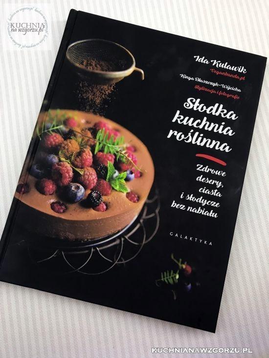 Slodka Kuchnia Roslinna Ida Kulawik Ksiazka Na Niedziele
